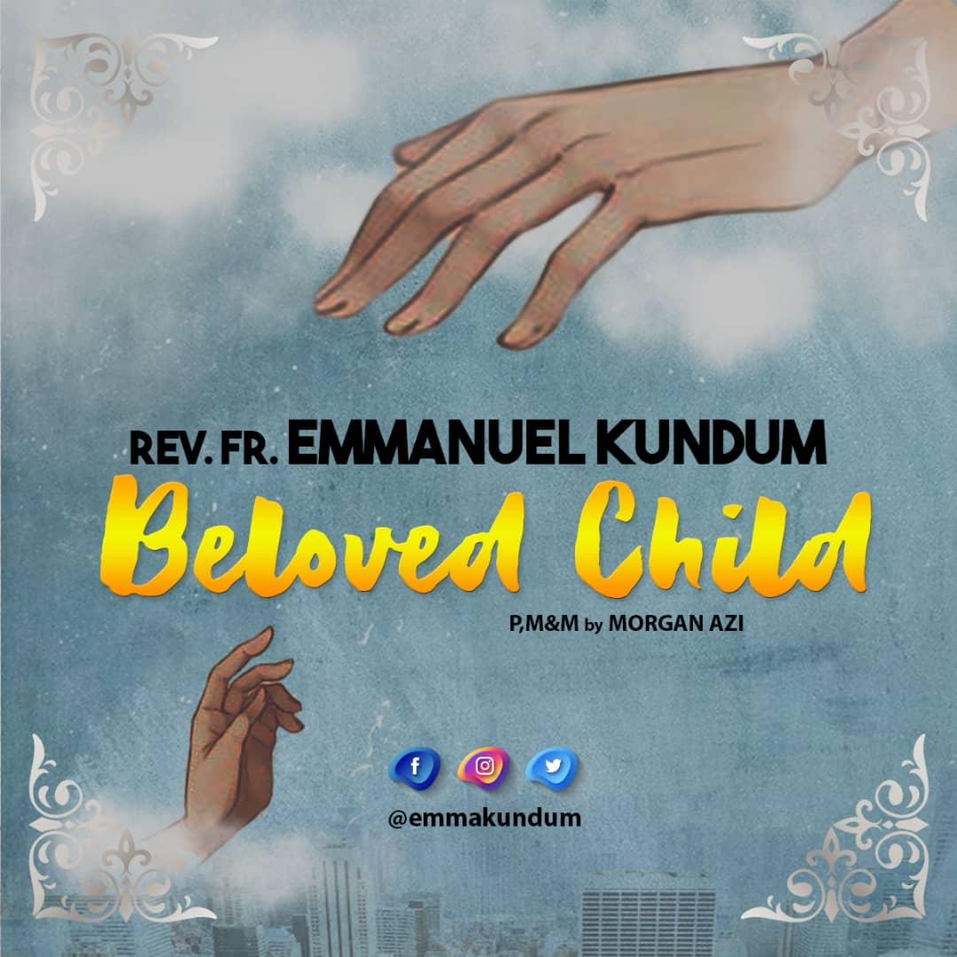Listen and Download Beloved Child by Rev. Fr. Emmanuel Kundum (Music Made in TFE)